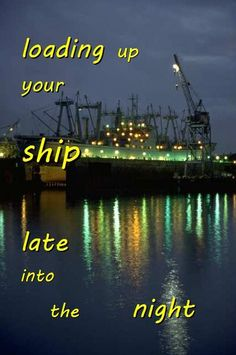 Happiness 7-29:  loading up your ship late into the night.  http://winsloweliot.com/category/happinesses/