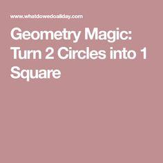 Geometry Magic: Turn 2 Circles into 1 Square
