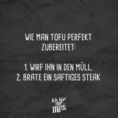 Wie man Tofu perfekt zubereitet: 1. Wirf ihn in den Müll. 2. Brate ein saftiges Steak