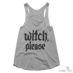 Witch Please (Gray & Black) - Tank   Halloween Tank Top   Funny Quote…