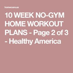 10 WEEK NO-GYM HOME WORKOUT PLANS - Page 2 of 3 - Healthy America