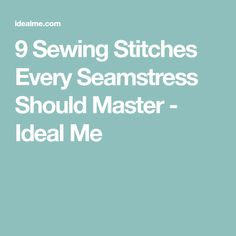 9 Sewing Stitches Every Seamstress Should Master - Ideal Me