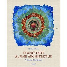 Bruno Taut: Alpine Architecture: A Utopia