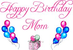 HAPPY BIRTHDAY MOM Happy Birthday Mom Birthdays Animated Ecards B Day