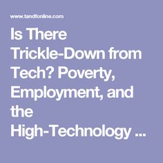 Is There Trickle-Down from Tech? Poverty, Employment, and the High-Technology Multiplier in U.S. Cities: Annals of the American Association of Geographers: Vol 106, No 5