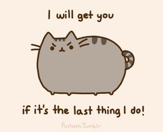 """Pusheen the cat chasing his tail. """"I will get you if it's the last thing I do!"""". Aww! :) <3"""