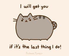 will get you!  Pusheen cat