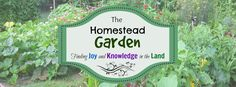 The Homestead Garden; excellent, succinct information on everything I'd want to grow.