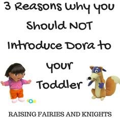 3 Reasons why you Should NOT Introduce Dora to your Toddler @raisingfairies : Featured Post on Turn it up Tuesdays