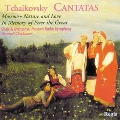 Tchaikovsky: Three Cantatas- Moscow / Nature and Love / In Memory of Peter the Great: P.I. Tchaikovsky, Gennadi Cherkasov: Music