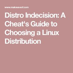 Distro Indecision: A Cheat's Guide to Choosing a Linux Distribution