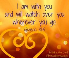 I AM WITH YOU... Genesis 28:15