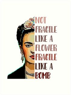 not fragile like a flower fragile like a bomb Frida Quotes, Feminist Quotes, Feminist Art, Great Quotes, Inspirational Quotes, Positive Energie, Flower Quotes, Powerful Women, Strong Women