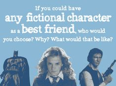 PROMPT: Pick a fictional character to be your best friend.