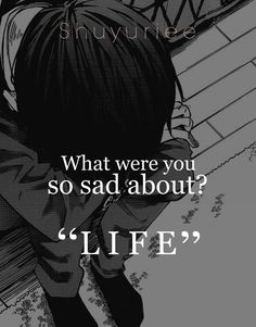 "what were you so sad about? ""life"" #anime #quote"