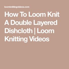 How To Loom Knit A Double Layered Dishcloth | Loom Knitting Videos