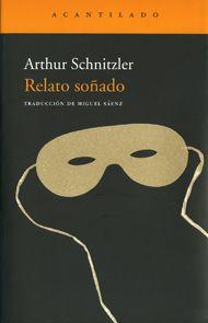 'Relato soñado', Arthur Schnitzler. Juego literario con una mezcla de sueños y deseos, que se suelen confundir con la realidad