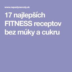 17 najlepších FITNESS receptov bez múky a cukru Fitness, Paleo, Food, Beauty, Essen, Cosmetology, Excercise, Health Fitness, Yemek
