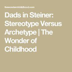 Dads in Steiner: Stereotype Versus Archetype   The Wonder of Childhood