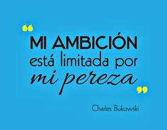 Mi ambición está limitada por mi pereza