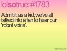 Gosh...I did this all the time, and thought I was one of the Star Trek crew or something :p