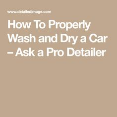 How To Properly Wash and Dry a Car – Ask a Pro Detailer