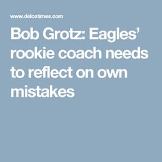Bob Grotz: Eagles' rookie coach needs to reflect on own mistakes