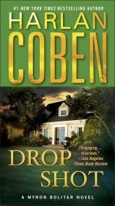 "Drop Shot. 2nd Myron Bolitar Novel.  "" What sets Harlan Coben above the crowd are wit and an entertaining plot. "" — Los Angeles Times  A former tennis protege is murdered at the US OPEN — and Myron's client, who was playing at the time, is the main suspect…"