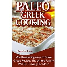 Paleo Greek Cooking: Mouthwatering easy To Make Greek Recipes the Whole Family Will Be Craving for More  #1200 #Calorie #Diet #Plan