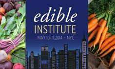 Eaters and consumers can learn more about the Edible Communities by attending the Edible Institute in New York City on May 10-11, 2014. #EdibleInstitute #Edible2014 #EdibleCommunities
