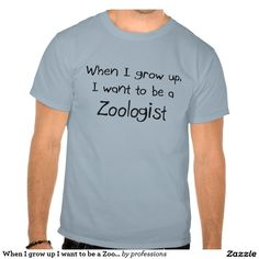 When I grow up I want to be a Zoologist T Shirt