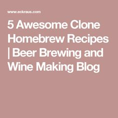 5 Awesome Clone Homebrew Recipes | Beer Brewing and Wine Making Blog