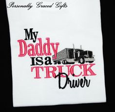 My Daddy is a Truck Driver Custom Embroidered Saying Shirt or Bodysuit-Daddy's Girl-Daddy's Boy-Trucker-Great for boys or girls (colors can be updated) by Personally Graced Gifts at www.PersonallyGraced.com