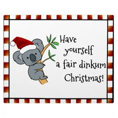 "A cute koala Santa sits atop a branch. Some have text that reads ""Have yourself a fair dinkum Christmas!"" -- a common Australian greeting during the holidays. Some designs include a red and white checkered rectangular frame surrounds the des Christmas Decorations Australian, Australian Christmas Cards, Aussie Christmas, Summer Christmas, Christmas Night, Christmas Quotes, Christmas Images, Christmas Wishes, Christmas Greetings"