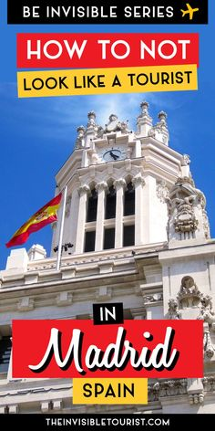 How to NOT Look Like a Tourist in Madrid, Spain | The Invisible Tourist #madrid #spain #traveltips #invisibletourism