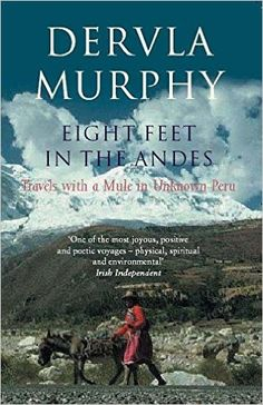 Eight Feet in the Andes: Travels with a Mule in Unknown Peru: Amazon.co.uk: Dervla Murphy: 9780719565168: Books