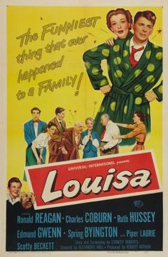 Louisa (1950). Starring: Ronald Reagan, Charles Coburn, Spring Byington, Ruth Hussey and Piper Laurie