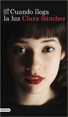 Cuando llega la luz: Amazon.es: Clara Sánchez: Libros