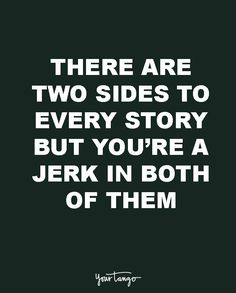 "breakup quotes brokenheart heal ""There are two sides to every story but you're a jerk in both of them. Jerk Quotes, Loser Quotes, Asshole Quotes, Naive Quotes, Silent Quotes, Bitter People Quotes, Funny People Quotes, Funny Quotes, Funny Divorce Quotes"