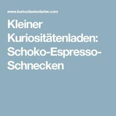Kleiner Kuriositätenladen: Schoko-Espresso-Schnecken