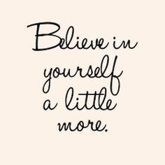 Believe in yourself a little more. #inspirational #quote