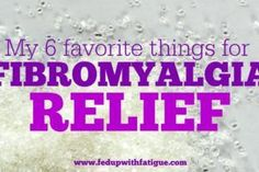 My 6 favorite things for fibromyalgia relief