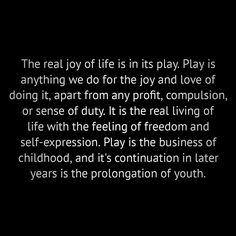The real joy of life is in its play. Motivational Quotes, Inspirational Quotes, 8th Sign, Joy Of Life, Self, Play, Feelings, Life Coach Quotes, Motivating Quotes