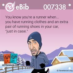 "You know you're a runner when... you have running clothes and an extra pair of running shoes in your car, ""just in case."""