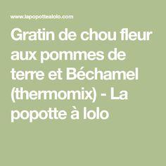 Gratin de chou fleur aux pommes de terre et Béchamel (thermomix) - La popotte à lolo