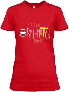 f92a9408ea4 I m A Cool Oral Motor Therapist Red T-Shirt We Oral-Motor. Sexy ShirtsCool  ...