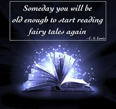 Someday you will be old enough to start reading fairy tales again- I just love C.S. Lewis's way with words :)