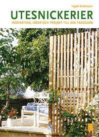 Utesnickerier : inspiration, idéer och projekt till din trädgård (inbunden)