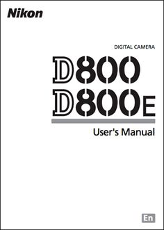 Nikon D800/D800E user's manual now available for download- my camera, good to have online to just pull up