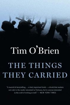 The Things They Carried by Tim O'Brien. $8.22. Author: Tim O'Brien. 259 pages. Publisher: Houghton Mifflin Harcourt; 1 edition (October 13, 2009)